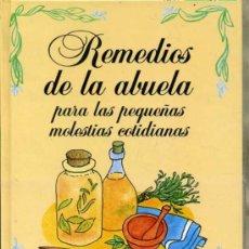 Libros de segunda mano: REMEDIOS DE LA ABUELA PARA LAS PEQUEÑAS MOLESTIAS COTIDIANAS (1997). Lote 30923555