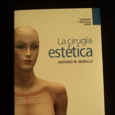 Libros de segunda mano: LA CIRUGIA ESTETICA. ANTONIO MURILLO.ESPEJO DE TINTA. 2007 180 PAG. Lote 31346587
