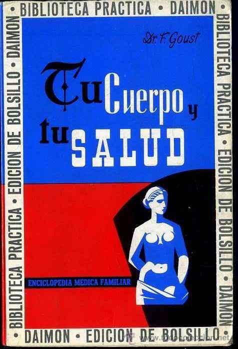 F. GOUST : TU CUERPO Y TU SALUD (DAIMON, 1968) (Libros de Segunda Mano - Ciencias, Manuales y Oficios - Medicina, Farmacia y Salud)