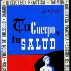 Libros de segunda mano: F. GOUST : TU CUERPO Y TU SALUD (DAIMON, 1968). Lote 31642474