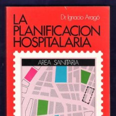 Libros de segunda mano: LA PLANIFICACION HOSPITALARIA - DR.IGNACIO ARAGO - ED. AREA SANITARIA - AÑO 1974 - R-1816 - CR MED. Lote 32817096