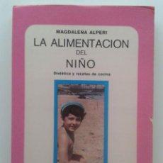 Libros de segunda mano: LA ALIMENTACION DEL NIÑO - MAGDALENA ALPERI - DIETETICA Y RECETAS DE COCINA. Lote 32910211