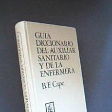 Libros de segunda mano: GUÍA DICCIONARIO DEL AUXILIAR SANITARIO Y DE LA ENFERMERA. CAPE, BÁRBARA F. ELICIEN 1971. Lote 33625559