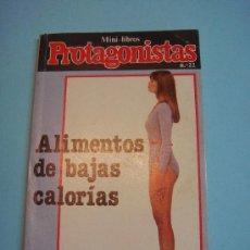 Libros de segunda mano: MINI-LIBROS PROTAGONISTAS: ALIMENTOS DE BAJAS CALORIAS. MINILIBROS Nº 22. 1981. Lote 34269375