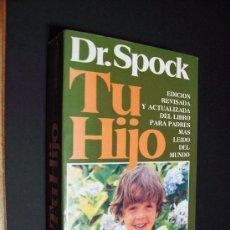 Libros de segunda mano: DR. SPOK - TU HIJO - EL LIBRO PARA PADRES MAS LEÍDO DEL MUNDO - ED. VERGARA 1989. Lote 36044720