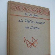 Libros de segunda mano: MEDICINA NATURAL - LA VISION NORMAL SIN LENTES - BATES 1949. Lote 38100553