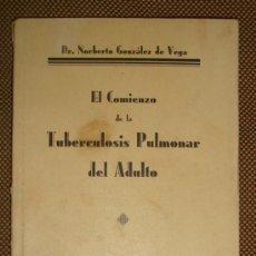 Libros de segunda mano: EL COMIENZO DE LA TUBERCULOSIS PULMONAR DEL ADULTO POR NORBERTO GONZALEZ DE VEGA. AVILA 1937. LEER. Lote 38708805