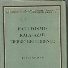 Libros de segunda mano: PALUDISMO. KALA-AZAR. FIEBRE RECURRENTE. JORGE GUASCH. EDITORAL MIGUEL SERVET. BARCELONA. 1943. Lote 39052063