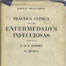 Libros de segunda mano: PRÁCTICA CLÍNICA EN LAS ENFERMEDADES INFECCIOSAS. E.H.R. HARRIES Y M. MITMAN. EDIT. M. SERVET. 1943. Lote 39148927