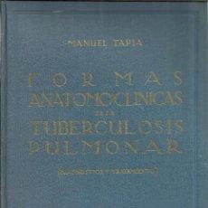 Libros de segunda mano: FORMAS ANATOMOCLÍNICAS DE LA TUBERCULOSIS PULMONAR. MANUEL TAPIA. ED.AFRODISIO AGUADO. MADRID. 1941. Lote 39519312