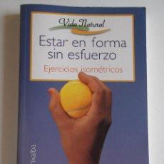 Libros de segunda mano: ESTAR EN FORMA SIN ESFUERZO POR CARLOS GRIXALBA.. Lote 39731885