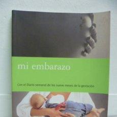 Libros de segunda mano: MI EMBARAZO - CON EL DIARIO SEMANAL DE LOS NUEVE MESES DE LA GESTACION.. Lote 39617018