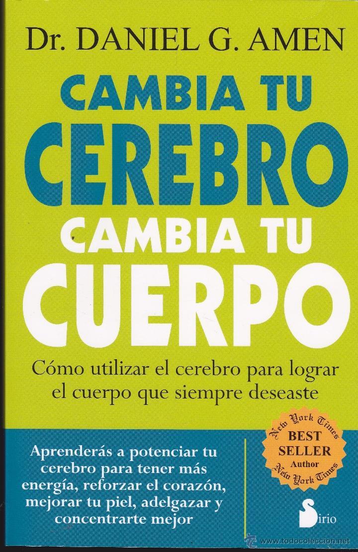 DR. DANIEL G. AMEN ·· CAMBIA TU CEREBRO CAMBIA TU CUERPO · CONCENTRACIÓN · ADELGAZAR · PIEL ·· ED. S (Libros de Segunda Mano - Ciencias, Manuales y Oficios - Medicina, Farmacia y Salud)