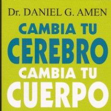 Libros de segunda mano: DR. DANIEL G. AMEN ·· CAMBIA TU CEREBRO CAMBIA TU CUERPO · CONCENTRACIÓN · ADELGAZAR · PIEL ·· ED. S. Lote 39649275