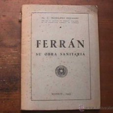 Libros de segunda mano: FERRAN, SU OBRA SANITARIA, TRUJILLANO IZQUIERDO, MADRID, 1945. Lote 39786265