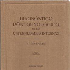 Libros de segunda mano: DIAGNÓSTICO RÖNTGENOLÓGICO DE LAS ENFERMEDADES INTERNAS. H. ASSMANN. TOMO I. LABOR. BARCELONA.1952. Lote 39949661
