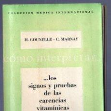 Libros de segunda mano: CÓMO INTERPRETAR...LOS SIGNOS Y PRUEBAS DE LAS CARENCIAS VITAMÍNICAS. H. GOUNELLE - C. MARNAY.. Lote 40606502