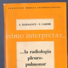 Livros em segunda mão: CÓMO INTERPRETAR... LA RADIOLOGÍA PLEUROPULMONAR. L. BABAIANTZ - F. CARDIS.. Lote 234116385
