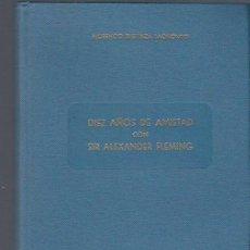 Libros de segunda mano: DIEZ AÑOS DE AMISTAD CON SIR ALEXANDER FLEMING, FLORENCIO BUSTINZA LACHIONDO, EDITORIAL MAS 1961. Lote 40633002