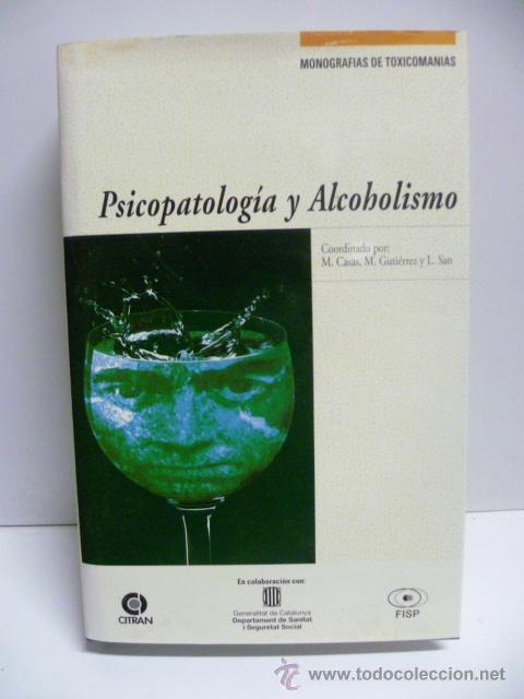 PSICOPATOLOGIA Y ALCOHOLISMO. MONOGRAFIAS DE TOXICOMANIAS - VARIOS - NEUROCIENCIAS - 1994 - 1ª EDIC. (Libros de Segunda Mano - Ciencias, Manuales y Oficios - Medicina, Farmacia y Salud)