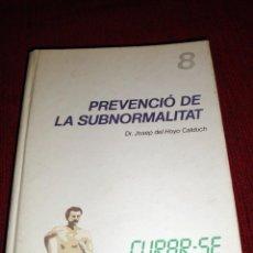 Libros de segunda mano: LIBRO PREVENCIÓ DE LA SUBNORMALITAT CURAR-SE EN SALUT 1985 DEL HOYO CALDUCH. Lote 41021659