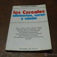 Libros de segunda mano: LIBRO: LOS CEREALES ALIMENTAN,CURAN Y SANAN DE CATHERINE CHABIRON ED. DE VECCHI. Lote 41366893
