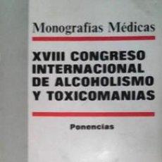 Libros de segunda mano: XVIII CONGRESO INTERNACIONAL DE ALCOHOLISMO Y TOXICOMANÍAS, PONENCIAS. Lote 41433821
