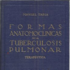 Libros de segunda mano: FORMAS ANATOMOCLINICAS DE LA TUBERCULOSIS PULMONAR. MANUEL TAPIA. ED.AFRODISIO AGUADO. MADRID.1942.. Lote 41448225