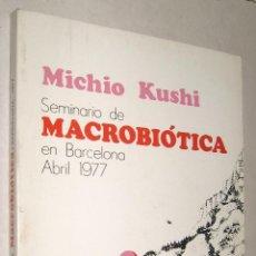 Libros de segunda mano: 1977 SEMINARIO DE MACROBIOTICA - MICHIO KUSHI *+. Lote 42323010