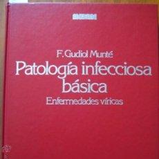 Libros de segunda mano: PATOLOGÍA INFECCIOSA BÁSICA. ENFERMEDADES VÍRICAS F. GUDIOL MUNTÉ IDEPSA AÑO 1983 265 PÁGINAS. Lote 42664129