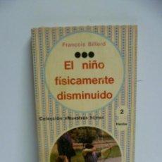 Libros de segunda mano: EL NIÑO FISICAMENTE DISMINUIDO, FRANÇOIS BILLARD - COLECCION (NUESTRS HIJOS). Lote 42916404