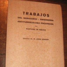 Libros de segunda mano: TRABAJOS DEL SANATORIO ANTITUBERCULOSO PROVINCIAL DE SANTIAGO DE GALICIA - LOPEZ SENDON - 1938 - 39. Lote 42959758