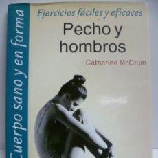 Libros de segunda mano: PECHO Y HOMBROS, EJERCICIOS FACILES Y EFICACES - CATHERINE MCCRUM - CUERPO SANO Y EN FORMA - 1997. Lote 43229143