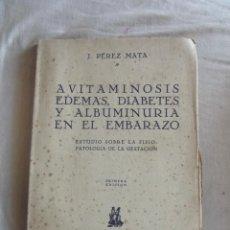 Libros de segunda mano: AVITAMINOSIS EDEMAS,DIABETES Y ALBUMINURIA EN EL EMBARAZO POR J. PEREZ MATA . Lote 43850915