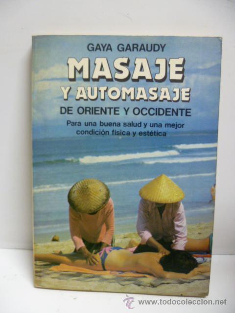 MASAJE Y AUTOMASAJE DE ORIENTE Y OCCIDENTE - GAYA GARAUDY (Libros de Segunda Mano - Ciencias, Manuales y Oficios - Medicina, Farmacia y Salud)