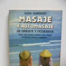 Libros de segunda mano: MASAJE Y AUTOMASAJE DE ORIENTE Y OCCIDENTE - GAYA GARAUDY. Lote 44827522