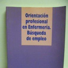 Libros de segunda mano: ORIENTACION PROFESIONAL EN ENFERMERIA. BUSQUEDA DE EMPLEO. 1996. Lote 44915425