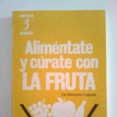 Libros de segunda mano: ALIMÉNTATE Y CÚRATE CON LA FRUTA - DR. DEMETRIO LAGUNA, 1984. Lote 45476508