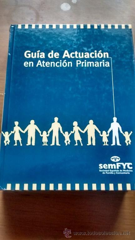 GUIA DE ACTUACION EN ATENCION PRIMARIA / SOCIEDAD ESPAÑOLA DE MEDICINA DE FAMILIA Y COMUNITARIA (Libros de Segunda Mano - Ciencias, Manuales y Oficios - Medicina, Farmacia y Salud)