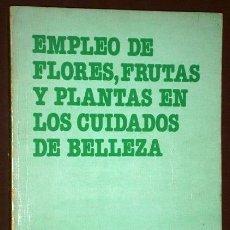 Libros de segunda mano: EMPLEO DE FLORES, FRUTAS Y PLANTAS EN LOS CUIDADOS DE BELLEZA POR TELLIER Y PIERANTONI/VIDA ESTÉTICA. Lote 45831457