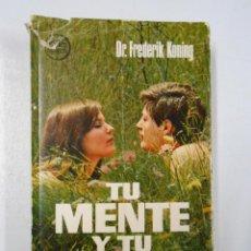 Libros de segunda mano: TU MENTE Y TU CUERPO. DR. FREDERIK KONING. TDK209. Lote 46173714