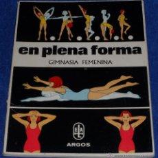 Libros de segunda mano: EN PLENA FORMA - GIMNASIA FEMENINA - ARGOS (1972). Lote 46580841