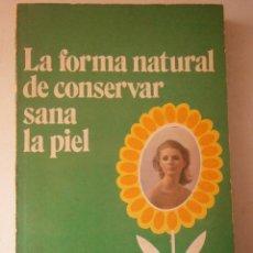 Libros de segunda mano: LA FORMA NATURAL DE CONSERVAR SANA LA PIEL EDITORES PREVENTION DIANA 1977 EDICION 3000 EJEMPLAR. Lote 46982263