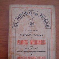 Libros de segunda mano: EL MÉDICO DEL HOGAR - TRATADO POPULAR DE PLANTAS MEDICINALES POR WIFREDO BOUÉ - 11ª EDICIÓN . Lote 48015132