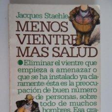 Libros de segunda mano: MENOS VIENTRE MÁS SALUD - JACQUES STAEHLE, 1980. Lote 48192753