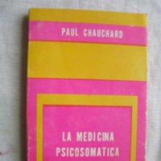 Libros de segunda mano: LA MEDICINA PSICOSOMÁTICA. CHAUCHARD, PAUL. 1972. Lote 48534003