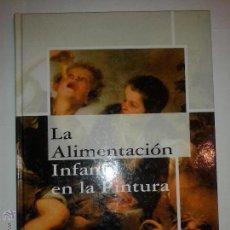 Libros de segunda mano: LA ALIMENTACIÓN INFANTIL EN LA PINTURA JOSÉ IGNACIO DE ARANA AMURRIO EDITA NOVARTIS. Lote 48908836