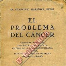 Libros de segunda mano: EL PROBLEMA DEL CÁNCER. 1940 MADRID. DR. FRANCISCO MARTÍNEZ NEVOT. Lote 48946299