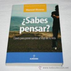Libros de segunda mano: SABES PENSAR, DESARROLLO PERSONAL CLAVES PARA PONER RUMBO A TU VIDA, MANUEL ALVAREZ, ALMUZARA 2005. Lote 48987322