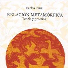 Libros de segunda mano: CARLOS CRUZ. RELACIÓN METAMÓRFICA. TEORÍA Y PRÁCTICA. RM69092. . Lote 49191860